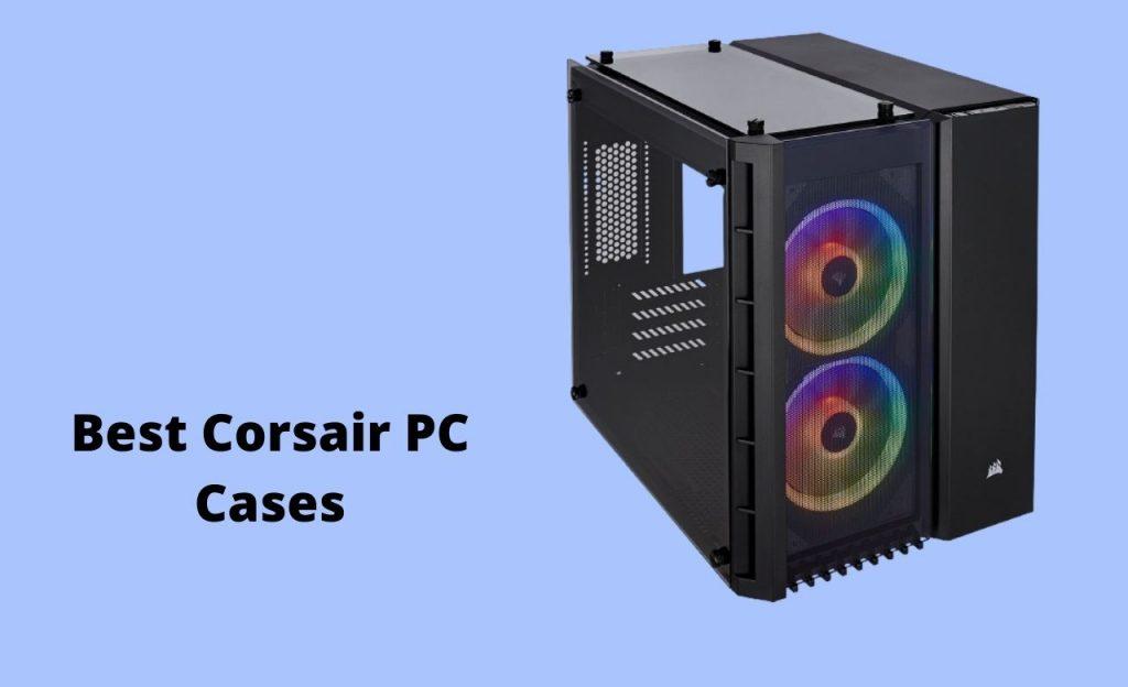 Best Corsair PC Cases